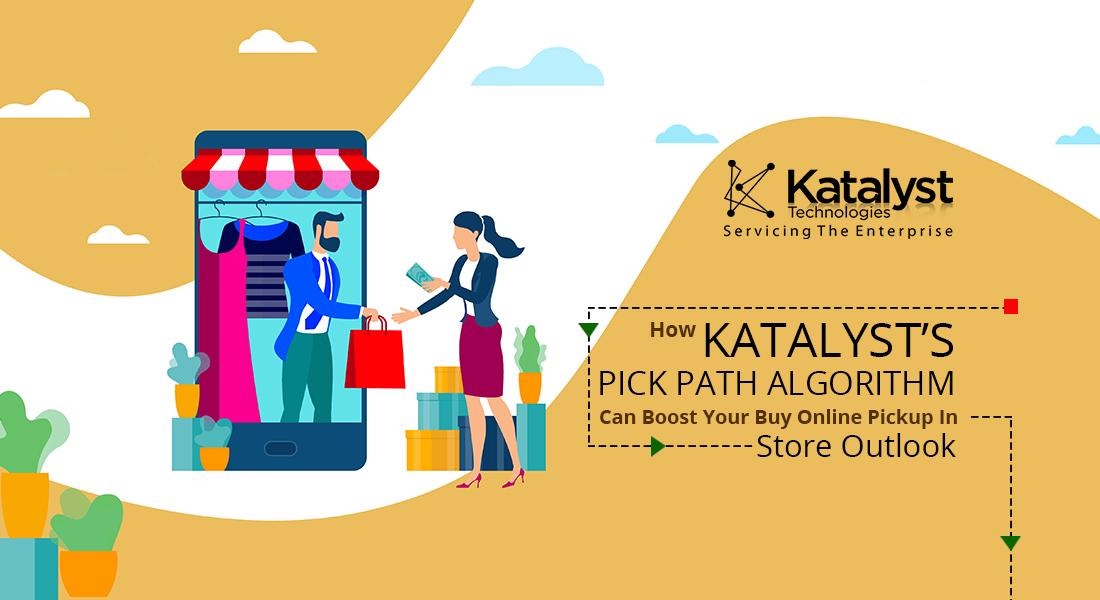 How Katalyst's Pick Path Algorithm Can Boost YourBuyOnlinePickupInStoreOutlook - Katalyst